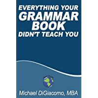 Everything Your GRAMMAR BOOK Didn't Teach You (English Edition)