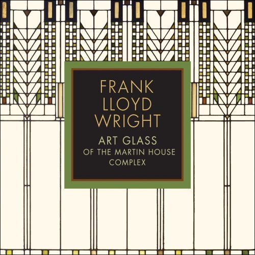 Frank Lloyd Wright: Art Glass of the Martin House Complex (2009-09-03)