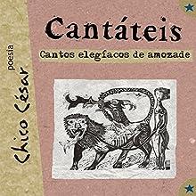 Cantáteis: Cantos Elegíacos de Amozade [Elegiac Songs of Amozade] Audiobook by Chico César Narrated by Chico César