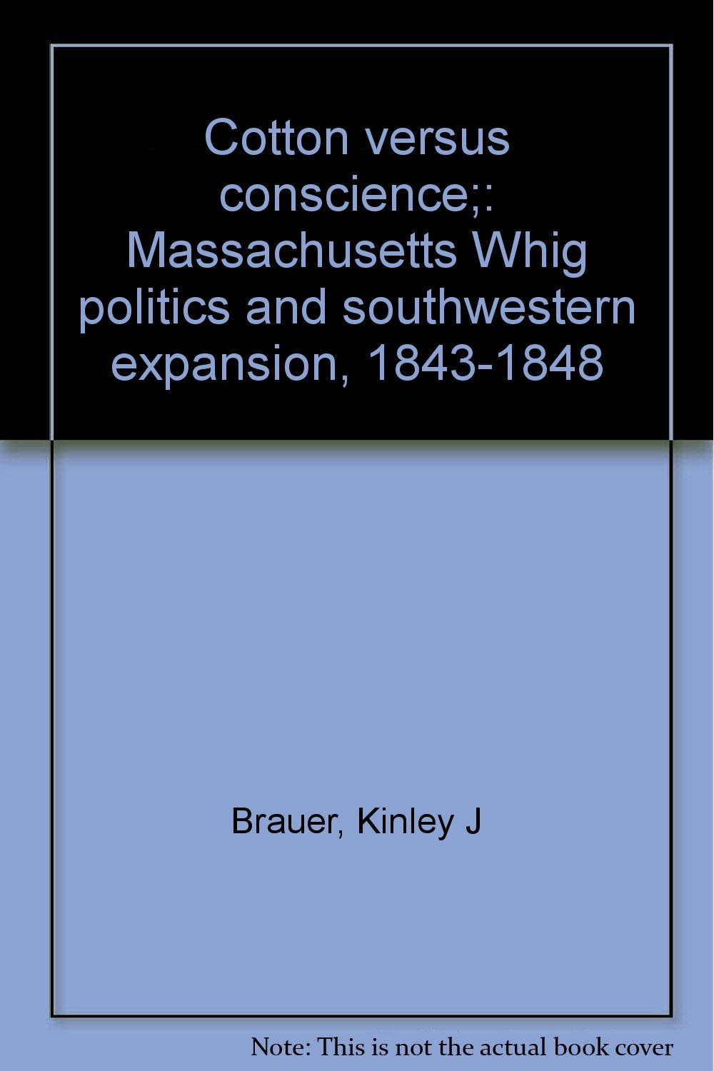Image result for Cotton Versus Conscience: Massachusetts Whig Politics and Southwestern Expansion