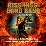 Kiss Kiss, Bang Bang: The Boom in British Thrillers from Casino Royale to The Eagle Has Landed | Mike Ripley,Lee Child - foreword