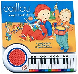 Caillou Songs I Love (A Magical Book That Features 12 Great Melodies): Caillou: 9782764115633