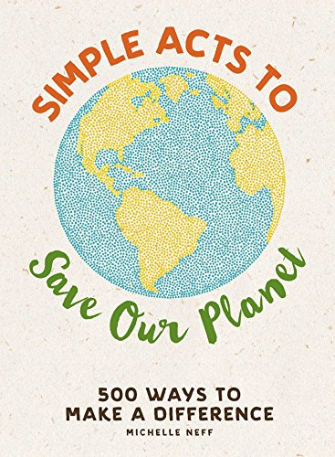 Simple Acts to Save Our Planet: 500 Ways to Make a Difference cover