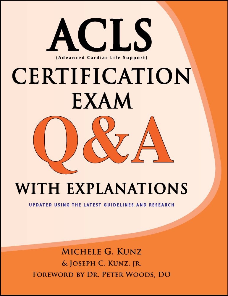 Acls Certification Exam Qa With Explanations Michele G Kunz