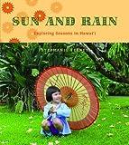 img - for Sun and Rain: Exploring Seasons in Hawaii (Latitude 20 Books (Hardcover)) book / textbook / text book