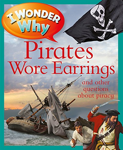 I Wonder Why Pirates Wore Earrings: and other questions about piracy