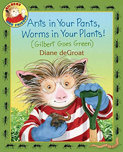 Ants in Your Pants, Worms in Your Plants!: (Gilbert Goes Green) pdf