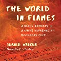 The World in Flames: A Black Boyhood in a White Supremacist Doomsday Cult Audiobook by Jerald Walker Narrated by C. S. Treadway