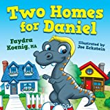 Two Homes for Daniel (Daniel the Dinosaur and Friends Book 1)