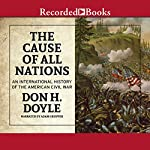 The Cause of All Nations: An International History of the American Civil War | Don H. Doyle