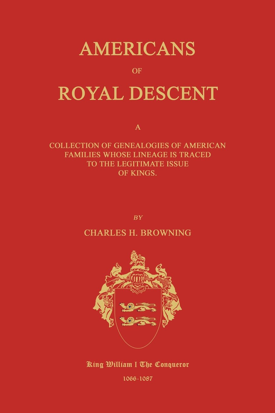 Americans of Royal Descent. A Collection of Genealogies of American Families Whose Lineage is Traced to the Legitmate Issue of Kings. Second Edition pdf