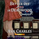 Better off Dead in Deadwood: Deadwood, Book 4 | Ann Charles