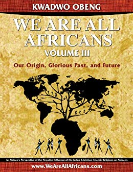 We Are All Africans (Our Origin, Glorious Past, and Future)