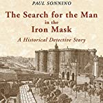 The Search for the Man in the Iron Mask: A Historical Detective Story | Paul Sonnino