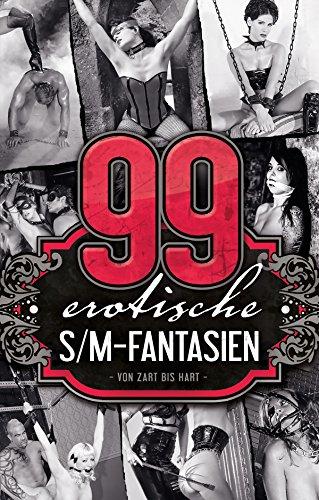 99 erotische S/M-Fantasien: Von Zart bis Hart (German Edition)