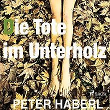 Die Tote im Unterholz Hörbuch von Peter Haberl Gesprochen von: Robert Frank