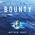 The Sinking of the Bounty: The True Story of a Tragic Shipwreck and its Aftermath Audiobook by Matthew Shaer Narrated by Matthew Shaer