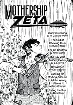 Mothership Zeta: Issue 4 by [Goder, Beth, Charman, Barry, Griswold, Amy, Divya, S.B., Wahls, Jamie, Reed, Russell, Wehm, M. Darusha, Gay, Pamela, Kelly, James Patrick, Robinson, Sean]