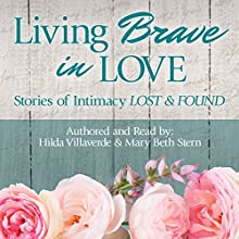 Living Brave in Love : Stories of Intimacy Lost and Found Audiobook by Hilda Villaverde, Mary Beth Stern Narrated by Mary Beth Stern, Hilda Villaverde