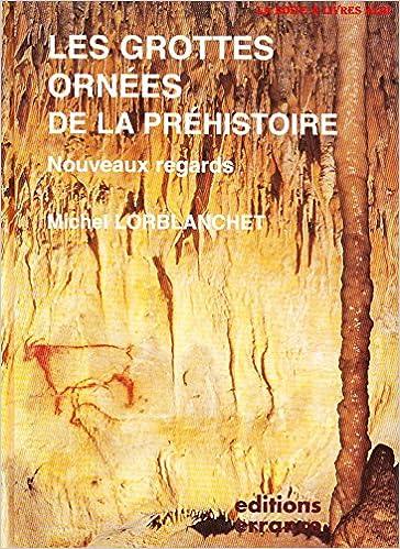 Lire en ligne Les Grottes ornées de la Préhistoire. Nouveaux Regards pdf