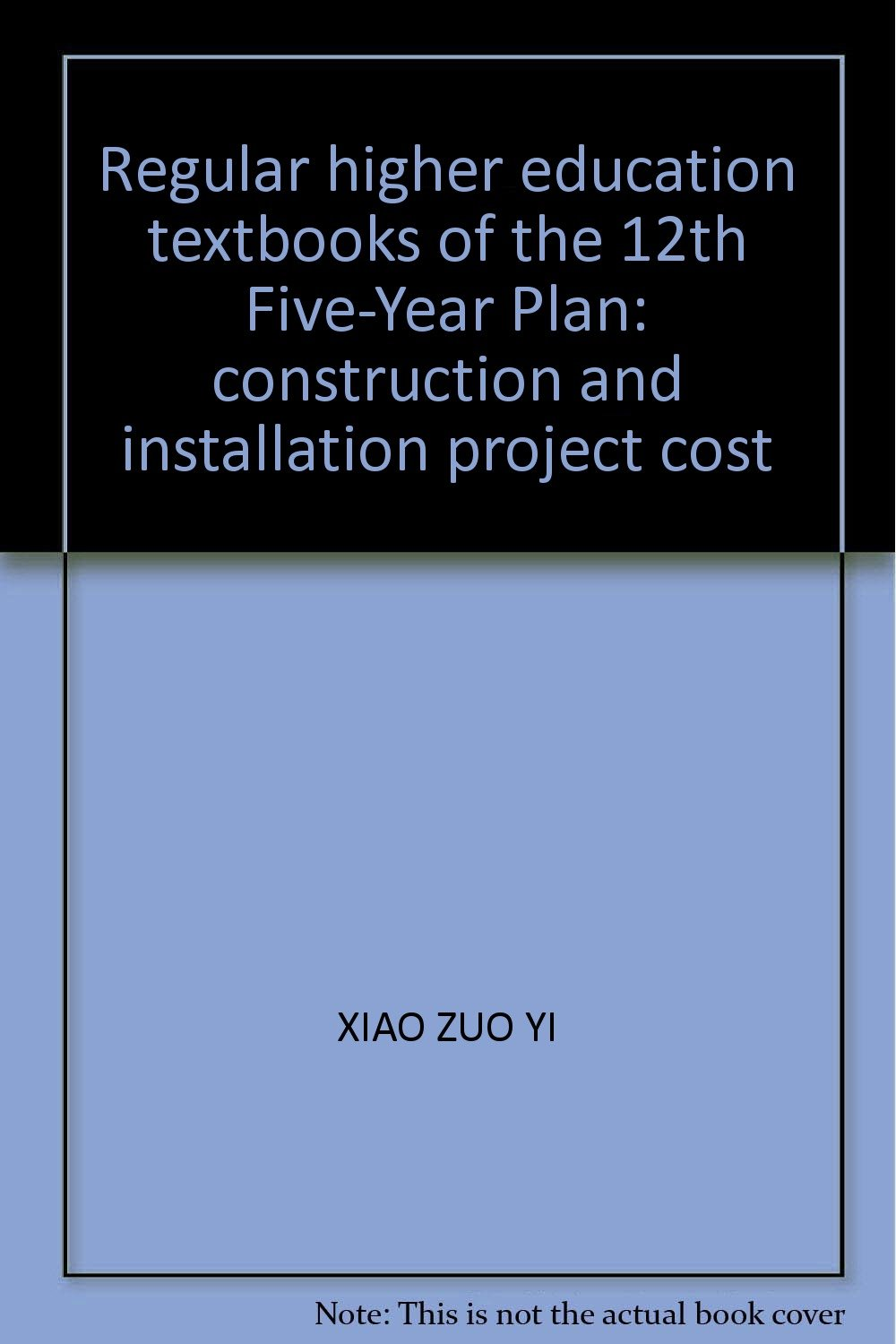 Read Online Regular higher education textbooks of the 12th Five-Year Plan: construction and installation project cost PDF