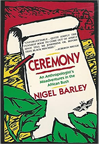 Ceremony An Anthropologists Misadventures in the African Bush