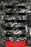 The Land of Open Graves: Living and Dying on the Migrant Trail (California Series in Public Anthropology)