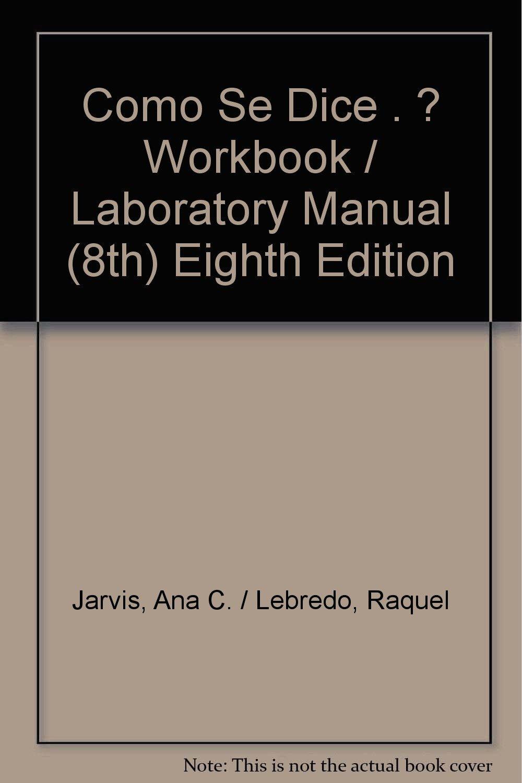 Como Se Dice . ? Workbook / Laboratory Manual (8th) Eighth Edition: Ana C.  / Lebredo, Raquel Jarvis: Amazon.com: Books