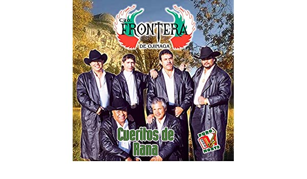 Cueritos de Rana by Cjto. Frontera de Ojinaga on Amazon Music - Amazon.com