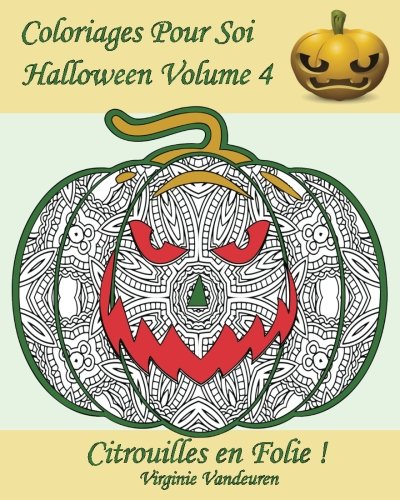 Coloriages Pour Soi - Halloween Volume 4: 25 Citrouilles En Folie ! (French Edition) -