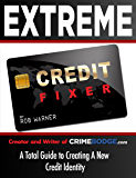 Extreme Credit Fixer: A total guide to creating a new credit identity