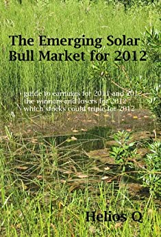 The Emerging Solar Bull Market for 2012 by [Q, Helios]