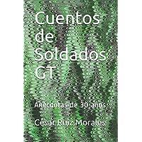 Cuentos de Soldados GT: Anécdotas de 30 años (Spanish...