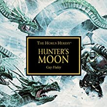 Hunter's Moon: Horus Heresy Audiobook by Guy Haley Narrated by Gareth Armstrong, Angus King, Toby Longworth