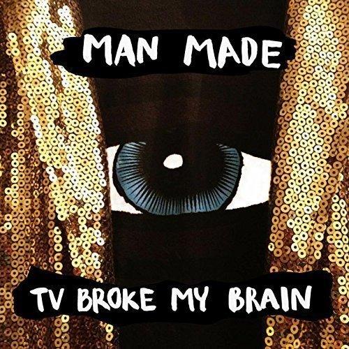 MAN MADE - TV BROKE MY BRAIN (UK)