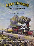 img - for Iron Horses to Promontory Railroad: Central Pacific-Union Pacific Golden spike edition by Best, Gerald M. (1969) Hardcover book / textbook / text book
