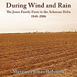 During Wind and Rain: The Jones Family Farm in the Arkansas Delta, 1848-2006