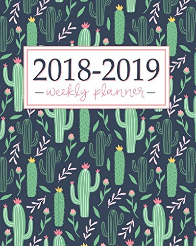 2018-2019 Planner: Weekly and Monthly Student Academic Calendar + Schedule Organizer | Inspirational Quotes And Fancy Cactus Cover | July 2018 – 2019