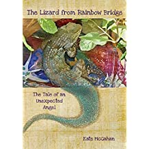 The Lizard from Rainbow Bridge: A True Tale of an Unexpected Angel (Jack McAfghan Pet Loss Trilogy Book 2)