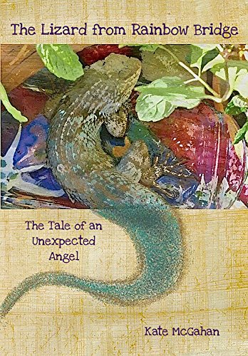 Animals Lizard (The Lizard from Rainbow Bridge: A True Tale of an Unexpected Angel (Jack McAfghan Pet Loss Trilogy Book 2))