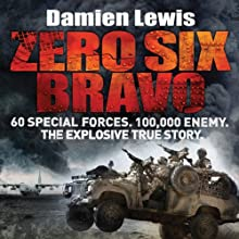 Zero Six Bravo: 60 Special Forces. 100,000 Enemy. The Explosive True Story Audiobook by Damien Lewis Narrated by Michael Fenner