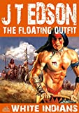 The Floating Outfit 17: White Indians (A Floating Outfit Western)
