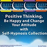 #7: Positive Thinking, Be Happy, and Change Your Attitude with Self-Hypnosis, Guided Meditation, and Subliminal Affirmations Collection - Four Books in One (The Sleep Learning System)