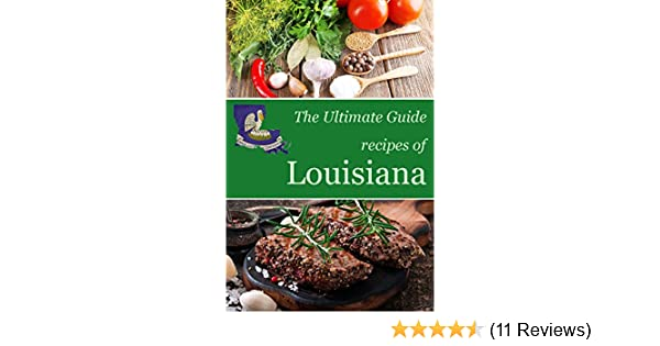 The Ultimate Guide: Recipes of Louisiana