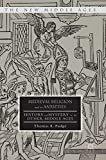 img - for Medieval Religion and its Anxieties: History and Mystery in the Other Middle Ages (The New Middle Ages) book / textbook / text book