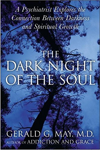 The Dark Night of the Soul: A Psychiatrist Explores the Connection Between Darkness and Spiritual Growth (In The Dark Night Of The Soul)
