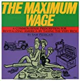 img - for The Maximum Wage: A Common-Sense Prescription for Revitalizing America - By Taxing the Very Rich book / textbook / text book
