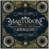 Live At The Aragon By Mastodon (2011-04-18)