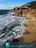 Beautiful Beaches, Nature Window