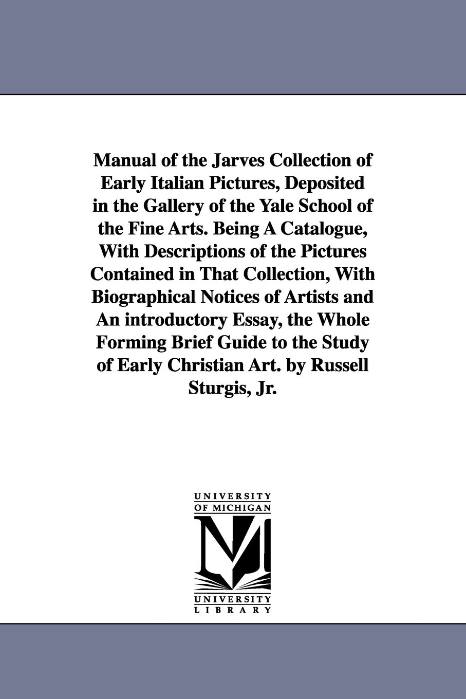Manual of the Jarves collection of early Italian pictures, deposited in the gallery of the Yale school of the fine arts. By Russell Sturgis, Jr. pdf